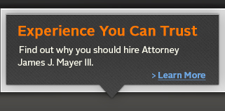 Find out why you should hire Attorney James J. Mayer III.